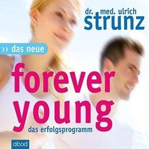Das neue Forever Young: Einfach jung bleiben mit dem 4-Wochen-Erfolgsprogramm Strunz