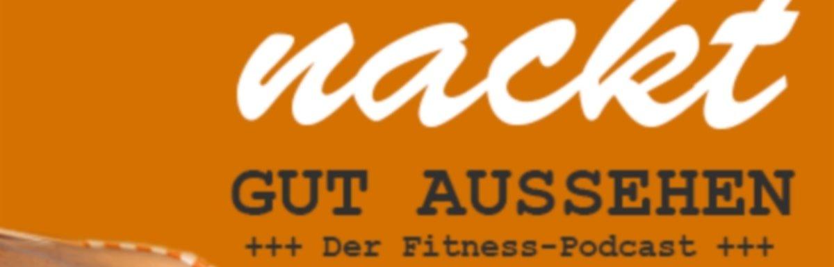 Nackt Gut Aussehen: Dein Fitness Podcast