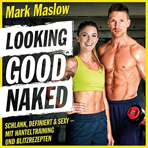 Fitnessbücher Looking Good Naked Mark Maslow Hörbuch