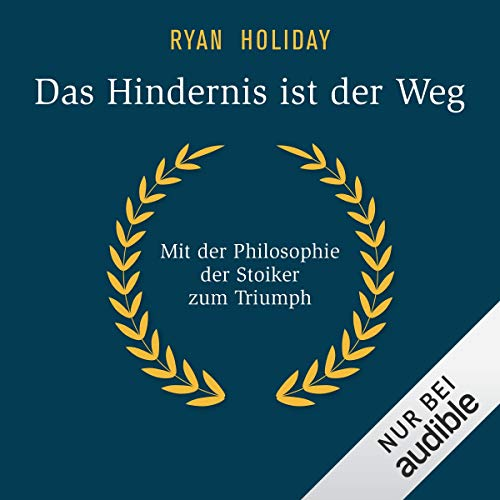 Ryan Holiday Hörbuch The Obstacle is the Way (Das HIndernis ist der Weg)